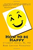 How to Be Happy, Ph.D., Elizabeth A, Elizabeth Jensen, ,, 1482795965