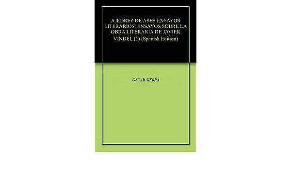 AJEDREZ DE ASES ENSAYOS LITERARIOS: ENSAYOS SOBRE LA OBRA LITERARIA DE JAVIER VINDEL (1)