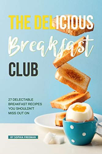 (The Delicious Breakfast Club: 27 Delectable Breakfast Recipes you shouldn't miss out on)