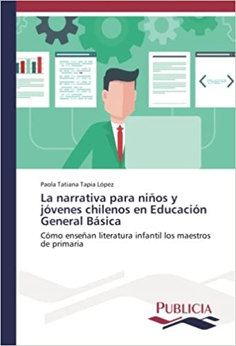 La narrativa para niños y jóvenes chilenos en Educación General Básica: Cómo enseñan literatura infantil los maestros de primaria - 9783841682550: ...