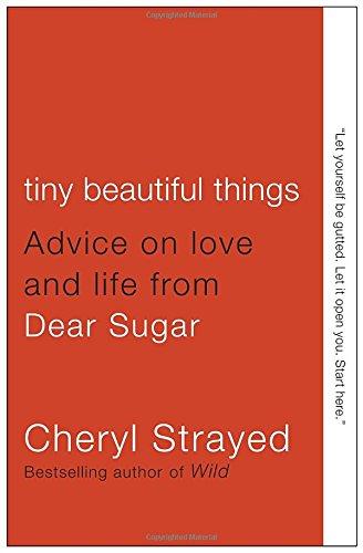 Tiny Beautiful Things: Advice on Love and Life from Dear Sugar [Cheryl Strayed] (Tapa Blanda)