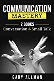 Communication: Communication Mastery Bundle - 2 Books: Conversation & Small Talk