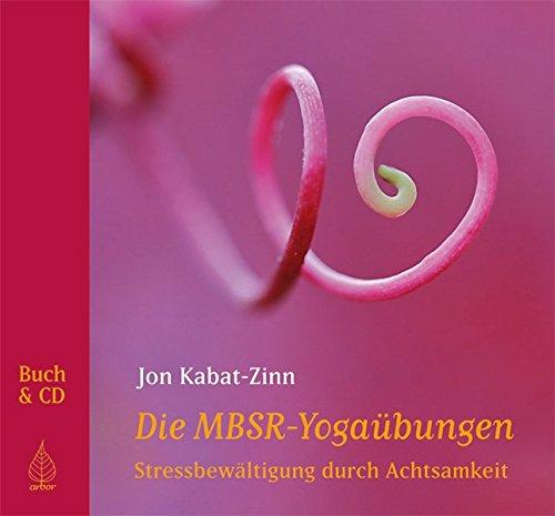 Die MBSR-Yogaübungen: Stressbewältigung durch Achtsamkeit Gebundenes Buch – 30. November 2010 Jon Kabat-Zinn Heike Born Arbor 3867810338