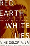 Red Earth, White Lies: Native Americans and the Myth of Scientific Fact by Vine, Jr. Deloria (1995-12-28)