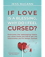 If Love Is A Blessing, Why Do I Feel Cursed?: Overcome The Sabotaging Habits You Never Knew You Had & Get The Relationship You've Always Wanted