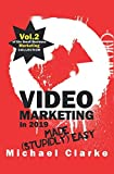 Video Marketing in 2019 Made (Stupidly) Easy (Small Business Marketing Made (Stupidly) Easy)