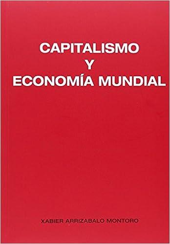 Capitalismo y economia mundial de Xabier Arrizabalo Montoro 13 jun 2014 Tapa blanda: Amazon.es: Libros