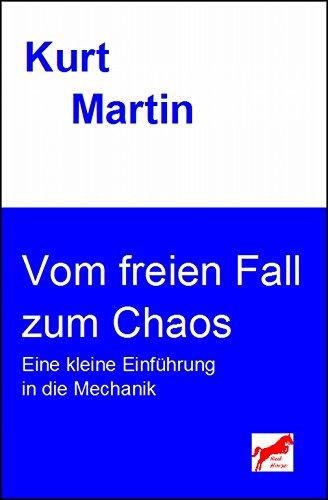 Vom freien Fall zum Chaos: Eine kleine Einführung in die Mechanik (Einführung in die Physik 1) (German Edition)