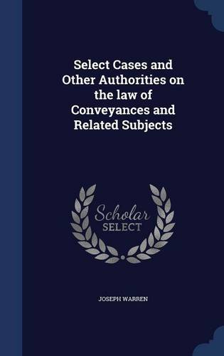 Read Online Select Cases and Other Authorities on the law of Conveyances and Related Subjects ebook