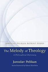 The Melody of Theology: A Philosophical Dictionary (Jaroslav Pelikan Reprint)