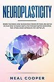Neuroplasticity: Rewire Your Brain Using