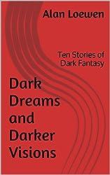 Dark Dreams and Darker Visions: Ten Stories of Dark Fantasy