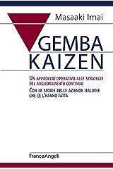 Gemba Kaizen. Un approccio operativo alle strategie del miglioramento continuo. Con le storie delle aziende italiane che ce l'hanno fatta (Italian Edition) Kindle Edition