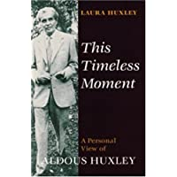 This Timeless Moment: A Personal View of Aldous Huxley