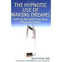 The Hypnotic Use of Waking Dreams: Exploring Near-Death Experiences Without the Flatlines by Paul W. Schenk (2007-03-30)