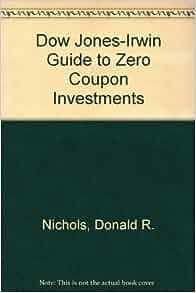 Amazon.com: The Dow Jones-Irwin Guide to Zero Coupon