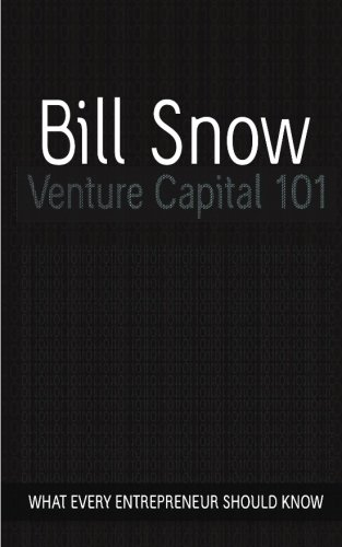 Venture Capital 101, by Bill Snow
