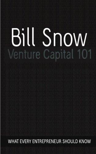 Venture Capital 101, by Bill Snow