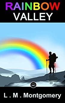 Rainbow Valley: (Illustrated) by [Montgomery, Lucy Maud ]