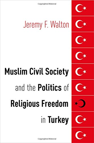 Muslim Civil Society and the Politics of Religious Freedom in Turkey (AAR Religion, Culture, and History) by Oxford University Press