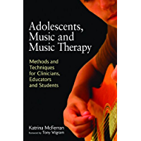 Adolescents, Music and Music Therapy: Methods and Techniques for Clinicians, Educators and Students (English Edition)