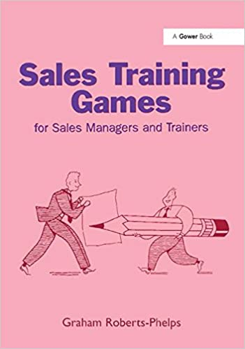 Sales Training Games: For Sales Managers and Trainers