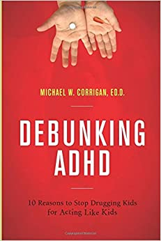 Debunking Adhd: 10 Reasons to Stop Drugging Kids for Acting Like Kids