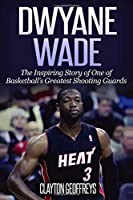 Dwyane Wade: The Inspiring Story Of One Of