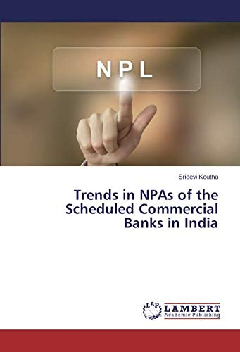 Trends in NPAs of the Scheduled Commercial Banks in India (Non Performing Assets In Public Sector Banks)
