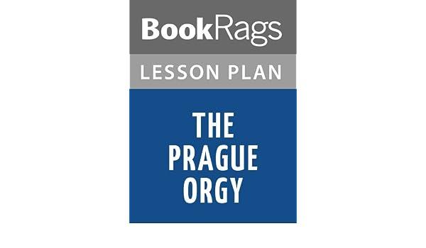 Lesson Plans The Prague Orgy