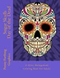Penny Farthing Graphics: Sugar Skulls : Day of the Dead: A Stress Management Coloring Book for Adults (Paperback); 2015 Edition