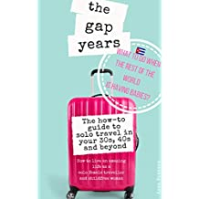 The Gap Years - What to do when the rest of the world is having babies?: How to live an amazing life as a solo female traveller and childfree woman: Surviving childlessness and becoming childfree (1)