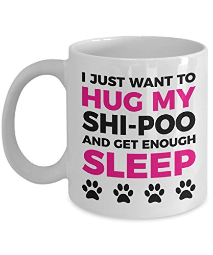 Shi-Poo Mug - I Just Want To Hug My Shi-Poo and Get Enough Sleep - Coffee Cup - Dog Lover Gifts and Accessories
