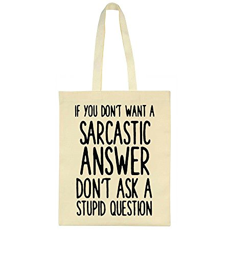 You Tote Answer Stupid Want A Bag Ask Don't Don't Question If Sarcastic vxZavdX