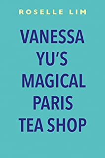 Book Cover: Vanessa Yu's Magical Paris Tea Shop