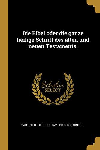 Die Bibel oder die ganze heilige Schrift des alten und neuen Testaments. (German Edition) ()