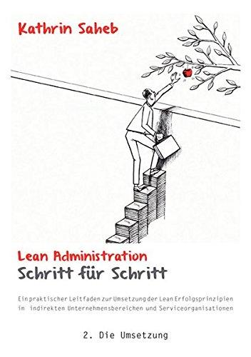 Lean Administration Schritt für Schritt: Ein praktischer Leitfaden zur Umsetzung der Lean Erfolgsprinzipien in indirekten Unternehmensbereichen und Serviceorganisationen 2. Die Umsetzung