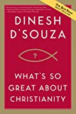 Product picture for Whats So Great about Christianityby Dinesh DSouza