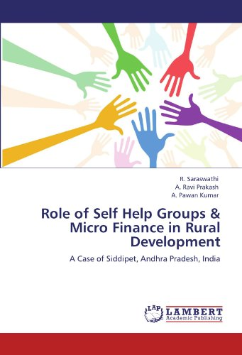 Role of Self Help Groups & Micro Finance in Rural Development: A Case of Siddipet, Andhra Pradesh, India (Role Of Self Help Groups In Rural Development)