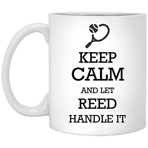 Personalized mugs with names - Tennis Keep Calm and let Reed handle it Tea Cup - Customized mugs for Reed, Adult or Men on Birthday, Xmas, Valentine, Independence Day
