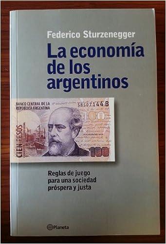 Book La Economia de Los Argentinos: Reglas de Juego Para Una Sociedad Prospera y Justa (Spanish Edition)