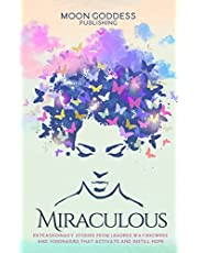 Miraculous: Extraordinary Stories From Leaders, Wayshowers, And Visionaries That Activate and Instill Hope