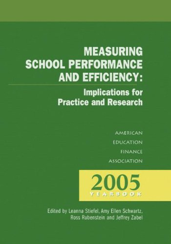 Measuring School Performance & Efficiency (ANNUAL YEARBOOK OF THE AMERICAN EDUCATION FINANCE ASSOCIATION)
