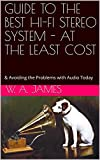 #7: GUIDE TO THE BEST HI-FI STEREO SYSTEM - AT THE LEAST COST: & Avoiding the Problems with Audio Today