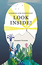 LOOKING FOR HAPPINESS? LOOK INSIDE!: A Farewell to Anxiety