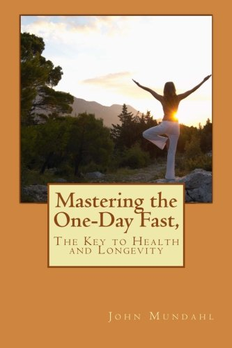 Mastering the One-Day Fast,: The Key to Health and Longevity