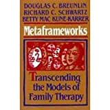 Metaframeworks: Transcending the Models of FamilyTherapy