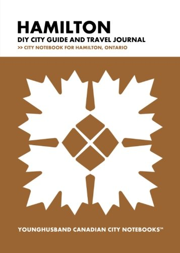 Hamilton DIY City Guide and Travel Journal: City Notebook for Hamilton, Ontario (Curate Canada! Travel ()