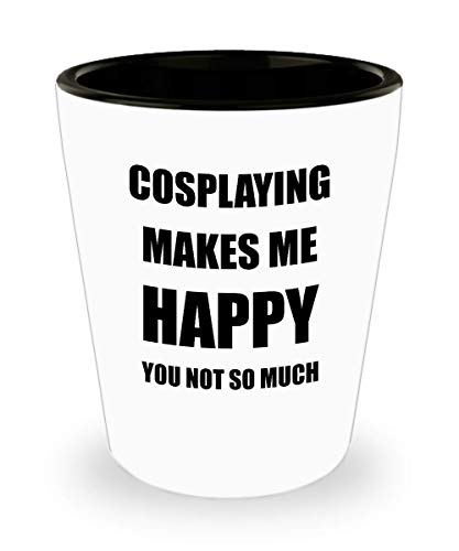 Cosplaying Shot Glass Shotglass Lover Fan Funny Gift Idea For Liquor Lover Alcohol 1.5oz Makes Me Happy