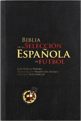 BIBLIA DE LA SELECCION ESPAÑOLA: Amazon.es: PEREIRA LUIS MIGUEL: Libros